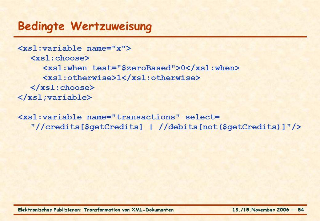 13./15.November 2006 ― 54Elektronisches Publizieren: Transformation von XML-Dokumenten Bedingte Wertzuweisung 0 1