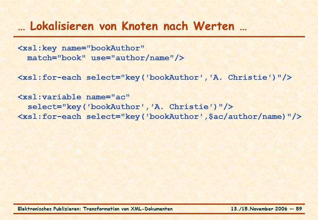 13./15.November 2006 ― 59Elektronisches Publizieren: Transformation von XML-Dokumenten … Lokalisieren von Knoten nach Werten …