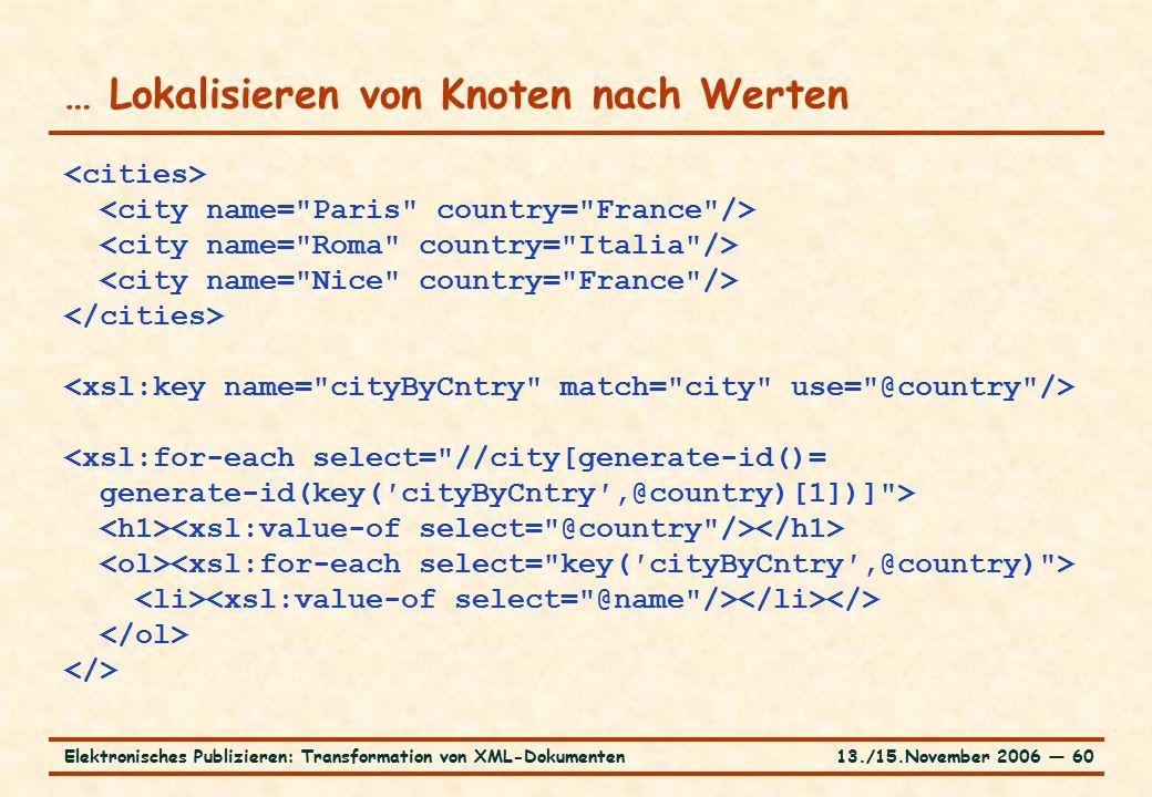 13./15.November 2006 ― 60Elektronisches Publizieren: Transformation von XML-Dokumenten … Lokalisieren von Knoten nach Werten