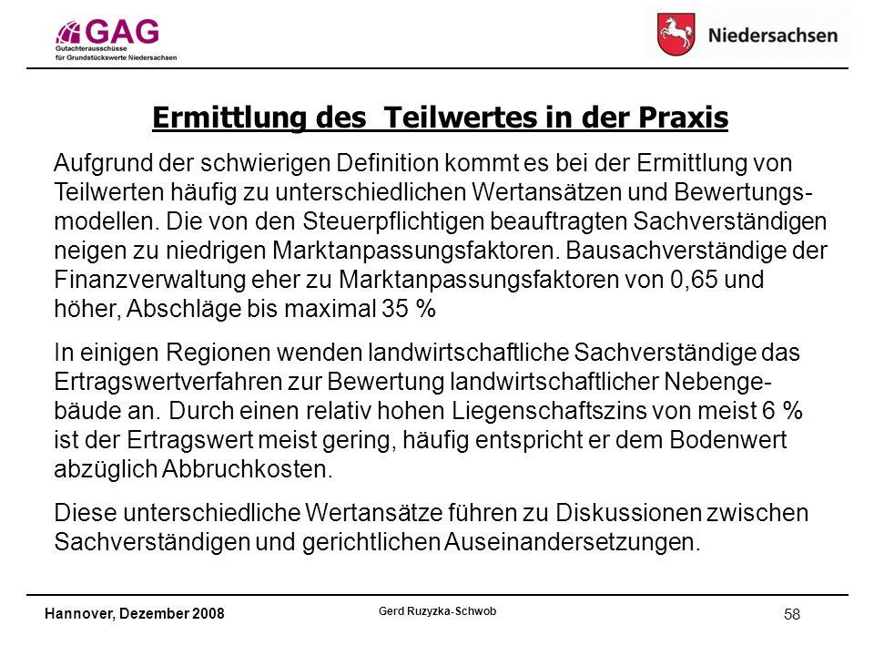 Hannover, Dezember 2008 Gerd Ruzyzka-Schwob 58 Ermittlung des Teilwertes in der Praxis Aufgrund der schwierigen Definition kommt es bei der Ermittlung von Teilwerten häufig zu unterschiedlichen Wertansätzen und Bewertungs- modellen.