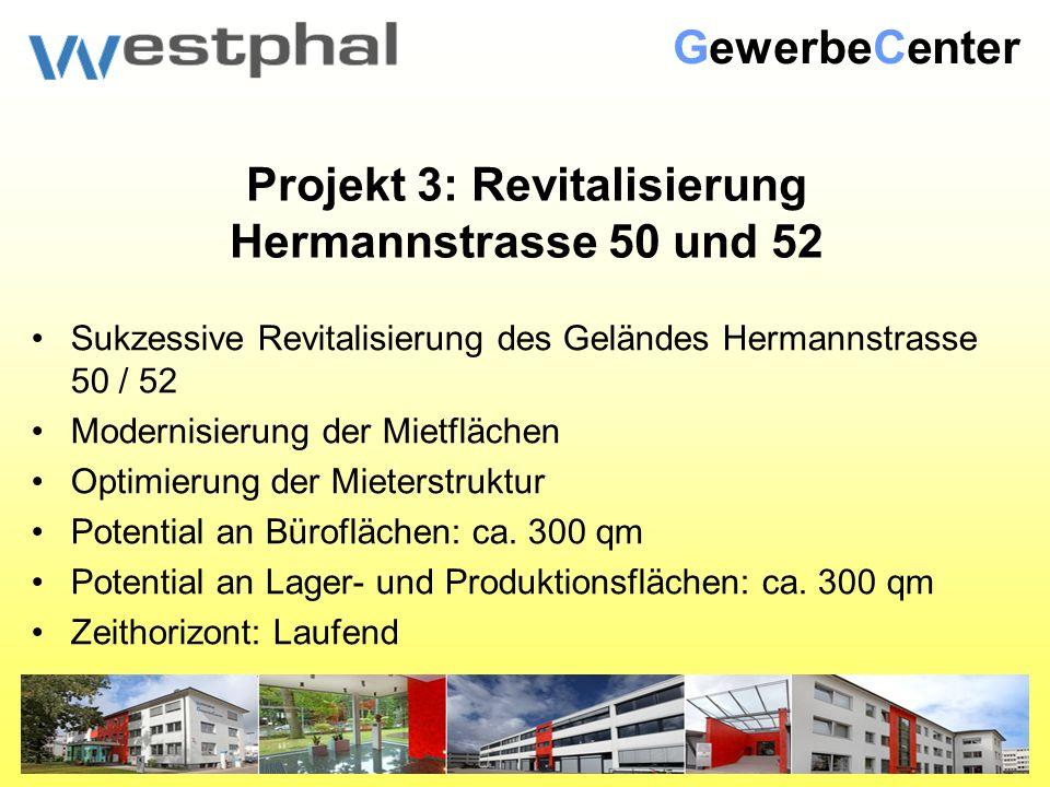 Projekt 3: Revitalisierung Hermannstrasse 50 und 52 Sukzessive Revitalisierung des Geländes Hermannstrasse 50 / 52 Modernisierung der Mietflächen Optimierung der Mieterstruktur Potential an Büroflächen: ca.