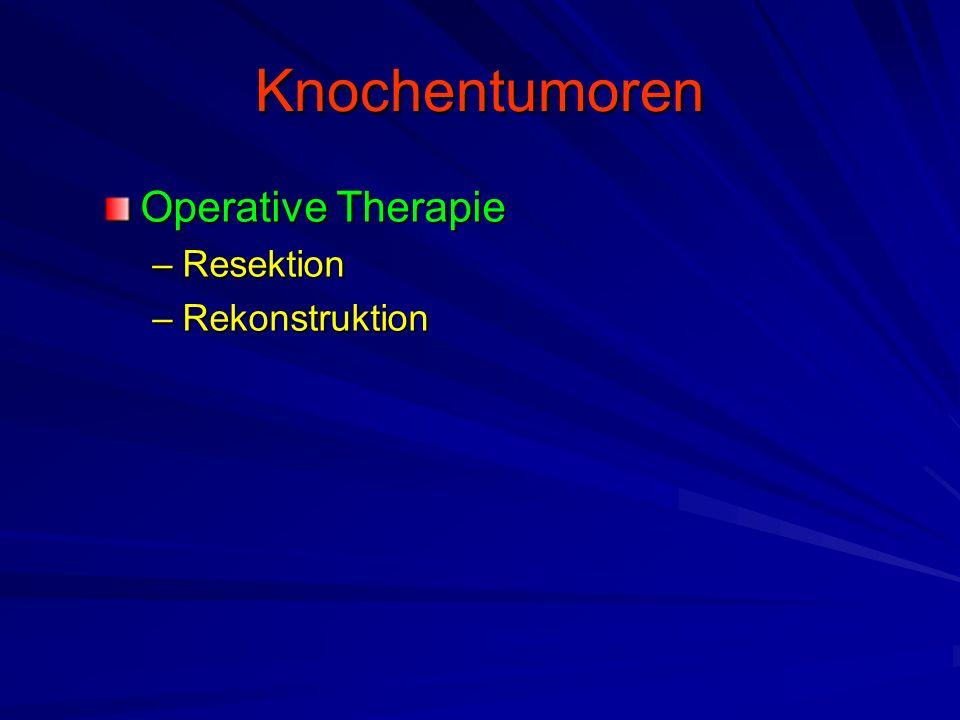 Knochentumoren Operative Therapie –Resektion –Rekonstruktion