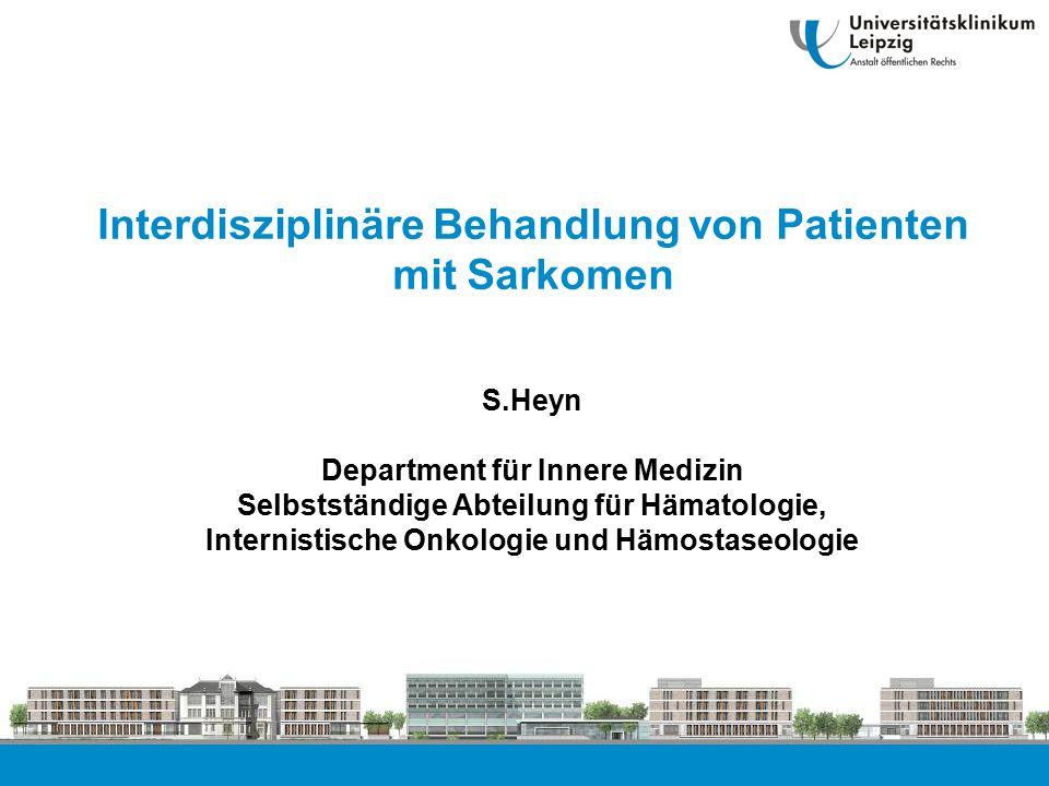Interdisziplinäre Behandlung von Patienten mit Sarkomen S.Heyn Department für Innere Medizin Selbstständige Abteilung für Hämatologie, Internistische Onkologie und Hämostaseologie