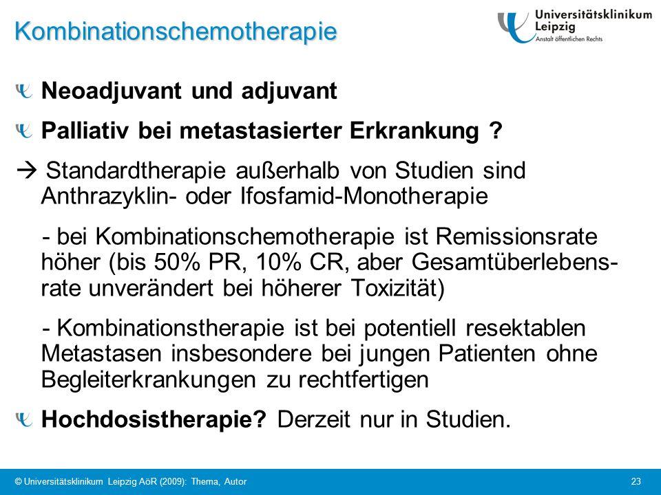 © Universitätsklinikum Leipzig AöR (2009): Thema, Autor 23Kombinationschemotherapie Neoadjuvant und adjuvant Palliativ bei metastasierter Erkrankung .