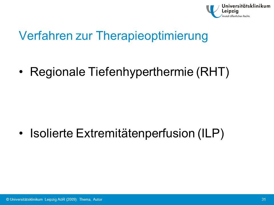 © Universitätsklinikum Leipzig AöR (2009): Thema, Autor 31 Verfahren zur Therapieoptimierung Regionale Tiefenhyperthermie (RHT) Isolierte Extremitätenperfusion (ILP)