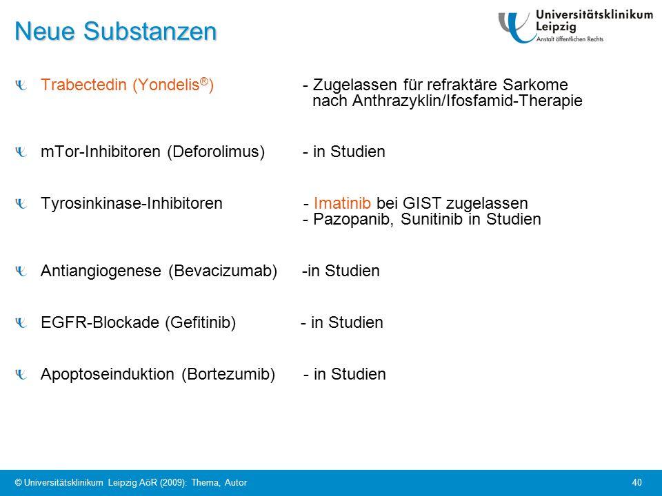 © Universitätsklinikum Leipzig AöR (2009): Thema, Autor 40 Neue Substanzen Trabectedin (Yondelis ® ) - Zugelassen für refraktäre Sarkome nach Anthrazyklin/Ifosfamid-Therapie mTor-Inhibitoren (Deforolimus) - in Studien Tyrosinkinase-Inhibitoren - Imatinib bei GIST zugelassen - Pazopanib, Sunitinib in Studien Antiangiogenese (Bevacizumab) -in Studien EGFR-Blockade (Gefitinib) - in Studien Apoptoseinduktion (Bortezumib) - in Studien