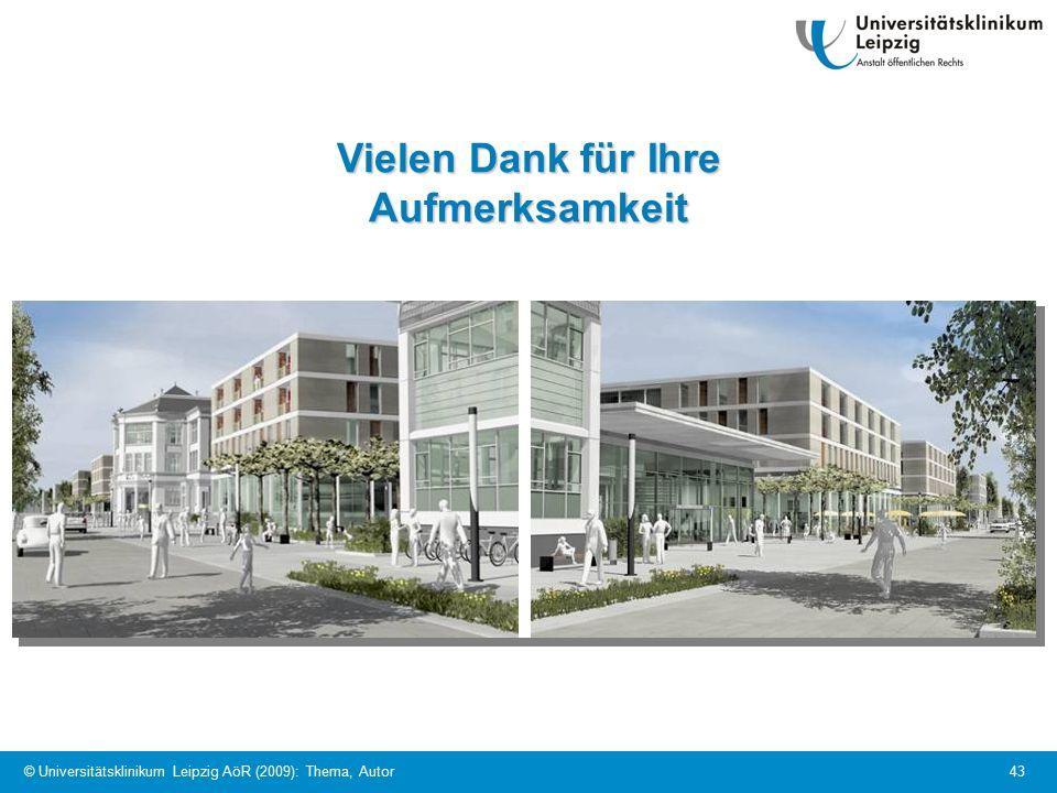 © Universitätsklinikum Leipzig AöR (2009): Thema, Autor 43 Vielen Dank für Ihre Aufmerksamkeit