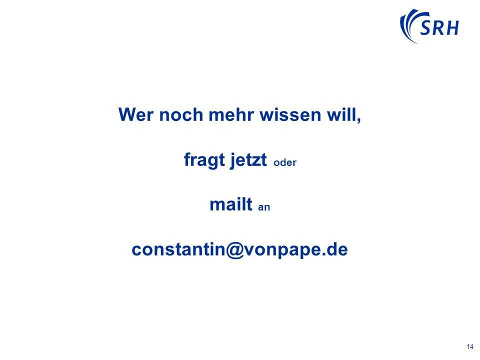 14 Wer noch mehr wissen will, fragt jetzt oder mailt an constantin@vonpape.de