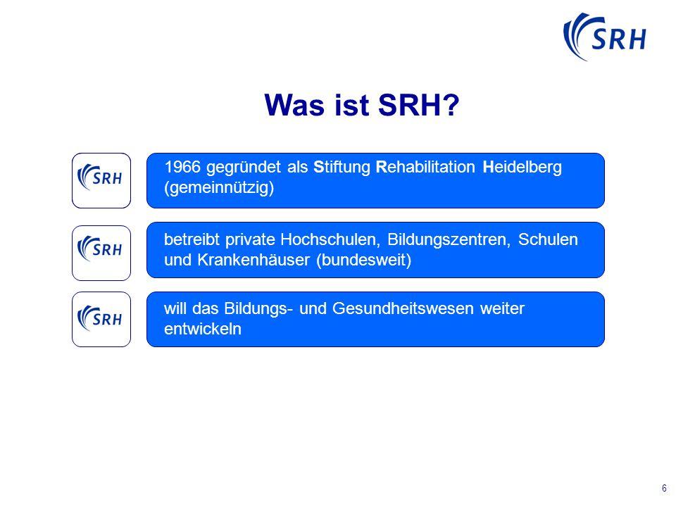 6 Was ist SRH. Die SRH ist ein führender Anbieter von Bildungs- und Gesundheitsdienstleistungen.