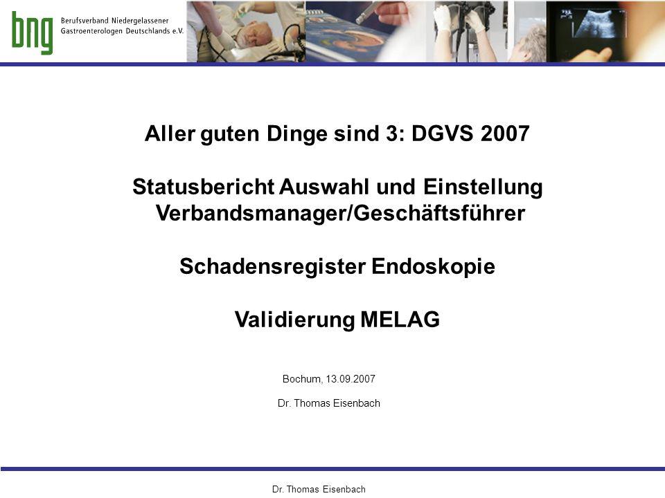 Dr. Thomas Eisenbach Aller guten Dinge sind 3: DGVS 2007 Statusbericht Auswahl und Einstellung Verbandsmanager/Geschäftsführer Schadensregister Endosk
