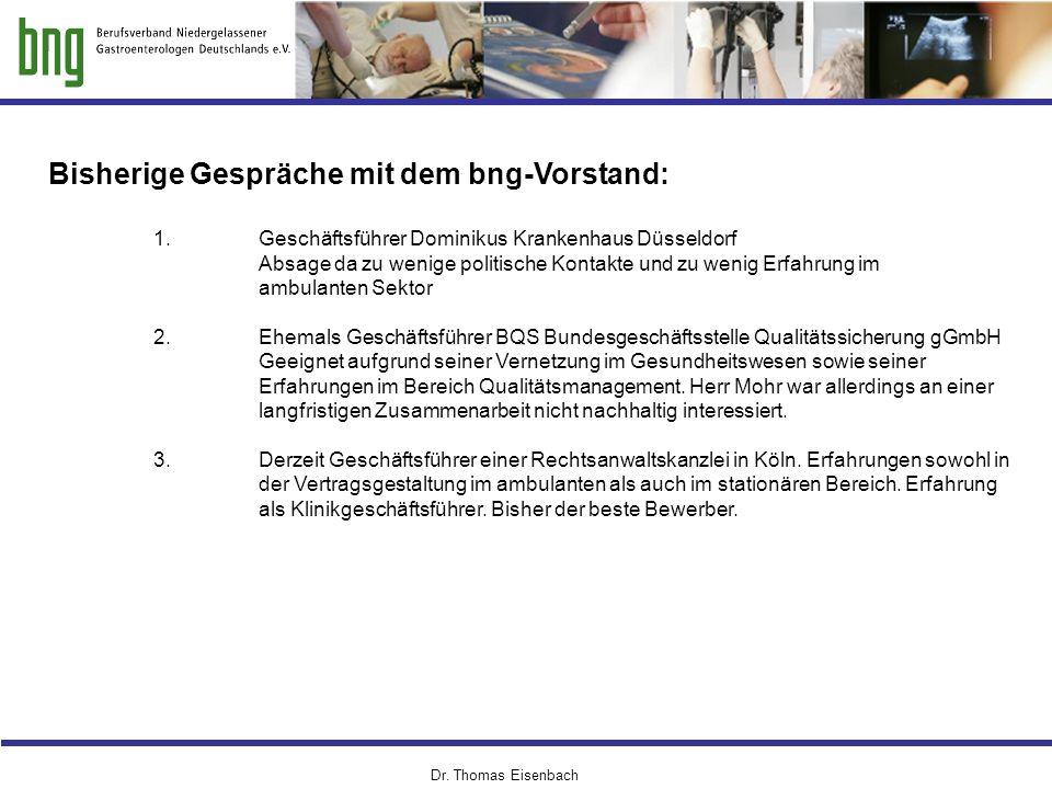 Dr. Thomas Eisenbach Bisherige Gespräche mit dem bng-Vorstand: 1. Geschäftsführer Dominikus Krankenhaus Düsseldorf Absage da zu wenige politische Kont