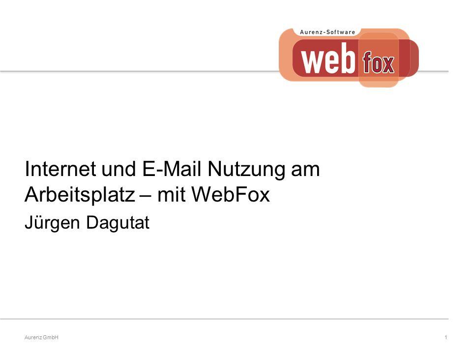 1Aurenz GmbH Internet und E-Mail Nutzung am Arbeitsplatz – mit WebFox Jürgen Dagutat