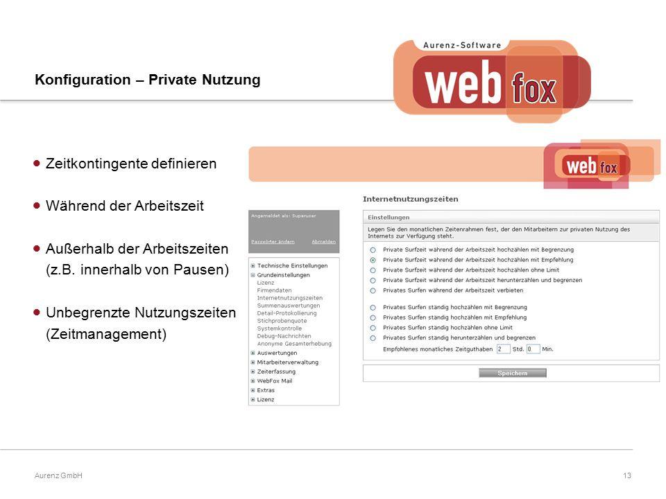 13Aurenz GmbH Konfiguration – Private Nutzung  Zeitkontingente definieren  Während der Arbeitszeit  Außerhalb der Arbeitszeiten (z.B.