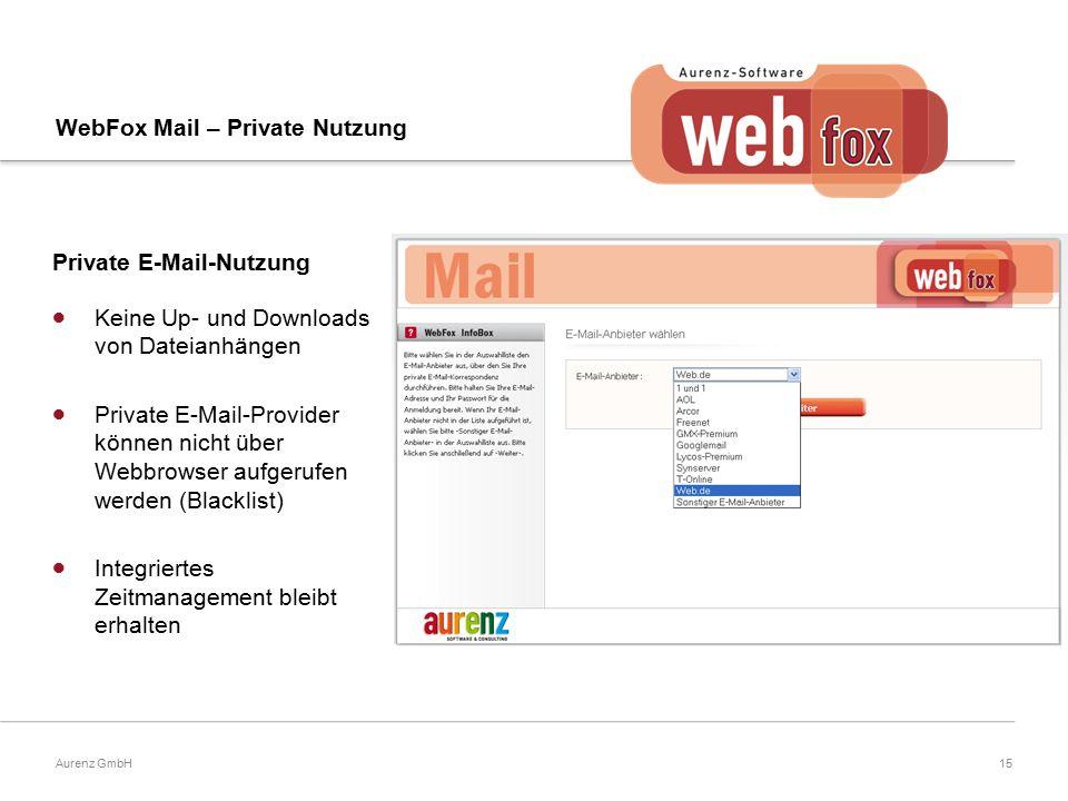 15Aurenz GmbH WebFox Mail – Private Nutzung Private E-Mail-Nutzung  Keine Up- und Downloads von Dateianhängen  Private E-Mail-Provider können nicht über Webbrowser aufgerufen werden (Blacklist)  Integriertes Zeitmanagement bleibt erhalten