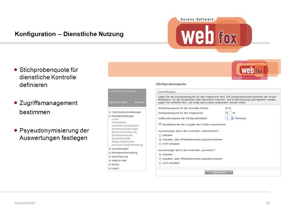 16Aurenz GmbH Konfiguration – Dienstliche Nutzung  Stichprobenquote für dienstliche Kontrolle definieren  Zugriffsmanagement bestimmen  Psyeudonymisierung der Auswertungen festlegen