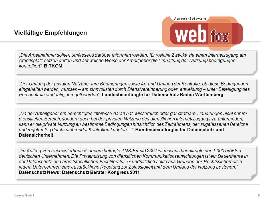 """9Aurenz GmbH """"Die Arbeitnehmer sollten umfassend darüber informiert werden, für welche Zwecke sie einen Internetzugang am Arbeitsplatz nutzen dürfen und auf welche Weise der Arbeitgeber die Einhaltung der Nutzungsbedingungen kontrolliert ."""