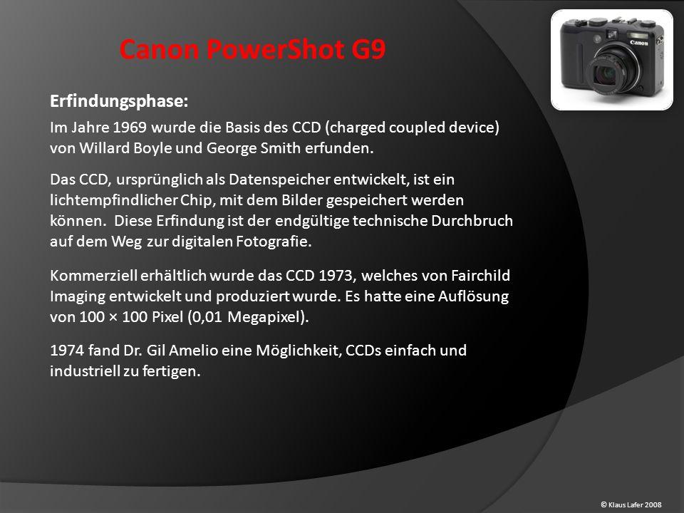 © Klaus Lafer 2008 Canon PowerShot G9 Erfindungsphase: Im Jahre 1969 wurde die Basis des CCD (charged coupled device) von Willard Boyle und George Smith erfunden.
