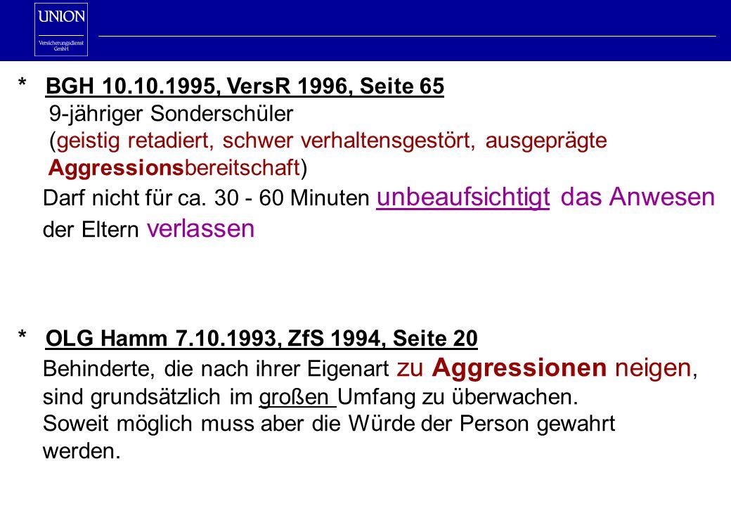 * BGH 10.10.1995, VersR 1996, Seite 65 9-jähriger Sonderschüler (geistig retadiert, schwer verhaltensgestört, ausgeprägte Aggressionsbereitschaft) Darf nicht für ca.