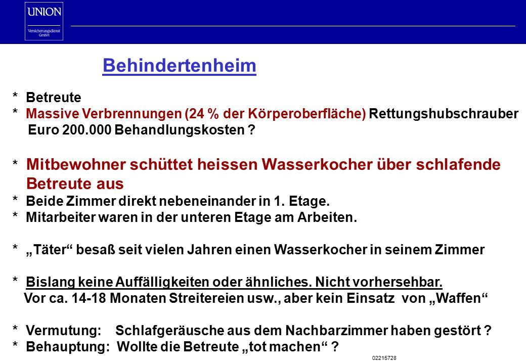 Behindertenheim * Betreute * Massive Verbrennungen (24 % der Körperoberfläche) Rettungshubschrauber Euro 200.000 Behandlungskosten .