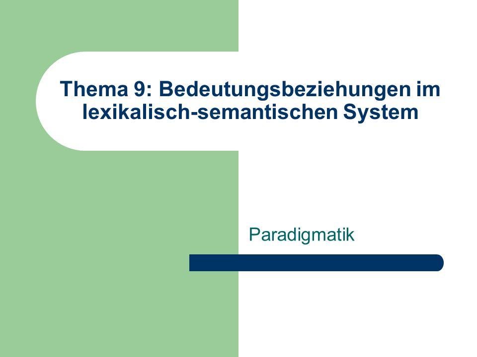 Thema 9: Bedeutungsbeziehungen im lexikalisch-semantischen System Paradigmatik