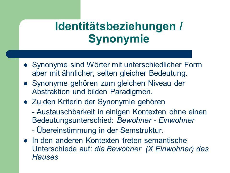 Identitätsbeziehungen / Synonymie Synonyme sind Wörter mit unterschiedlicher Form aber mit ähnlicher, selten gleicher Bedeutung.