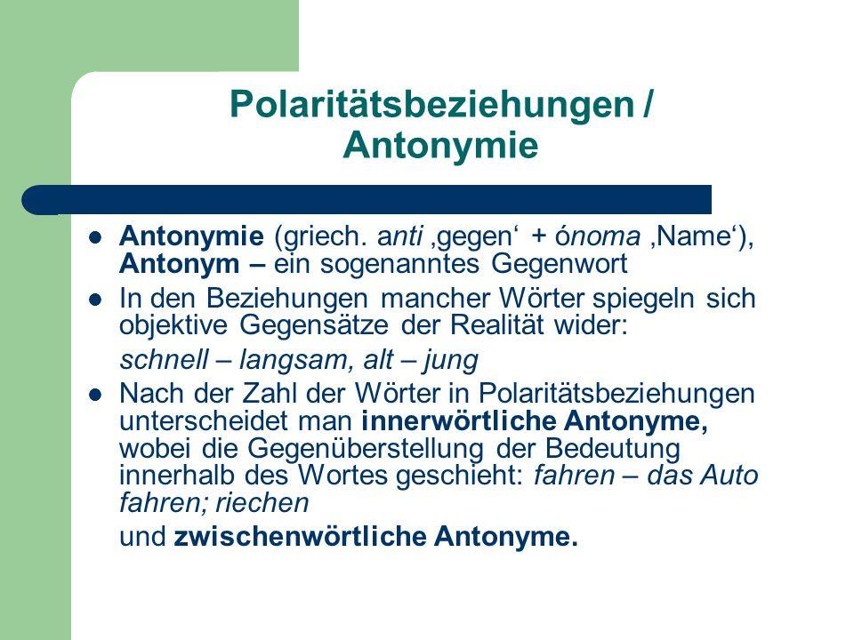 Polaritätsbeziehungen / Antonymie Antonymie (griech.