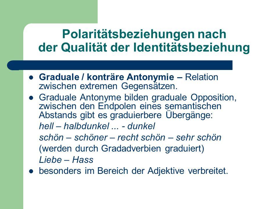 Polaritätsbeziehungen nach der Qualität der Identitätsbeziehung Graduale / konträre Antonymie – Relation zwischen extremen Gegensätzen.