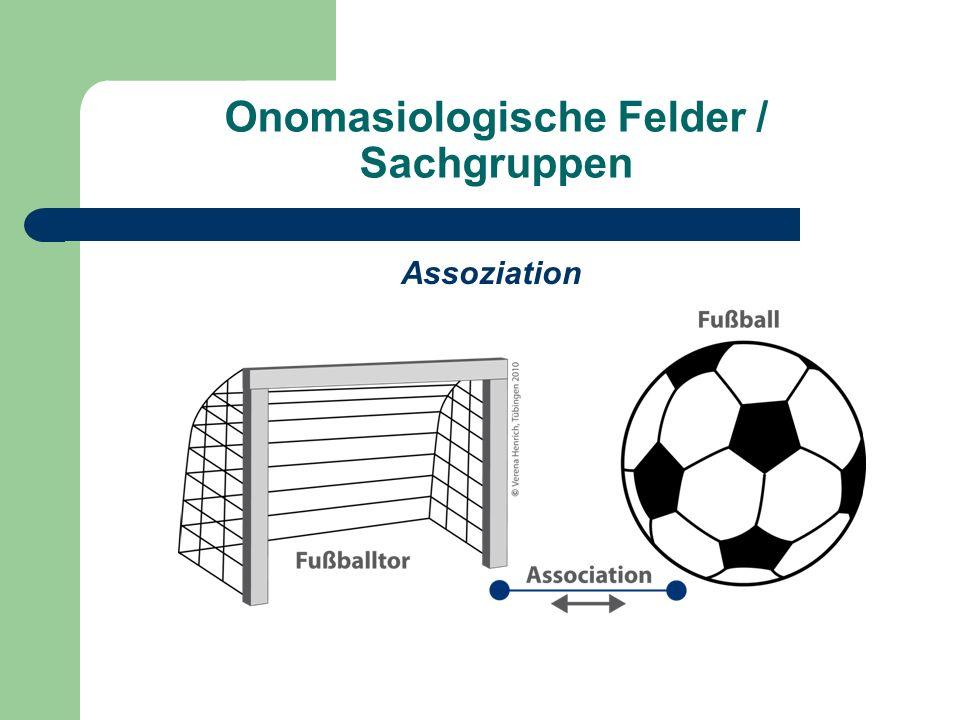 Onomasiologische Felder / Sachgruppen Assoziation