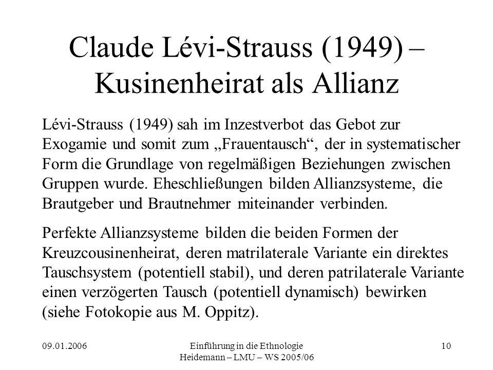 09.01.2006Einführung in die Ethnologie Heidemann – LMU – WS 2005/06 10 Claude Lévi-Strauss (1949) – Kusinenheirat als Allianz Lévi-Strauss (1949) sah