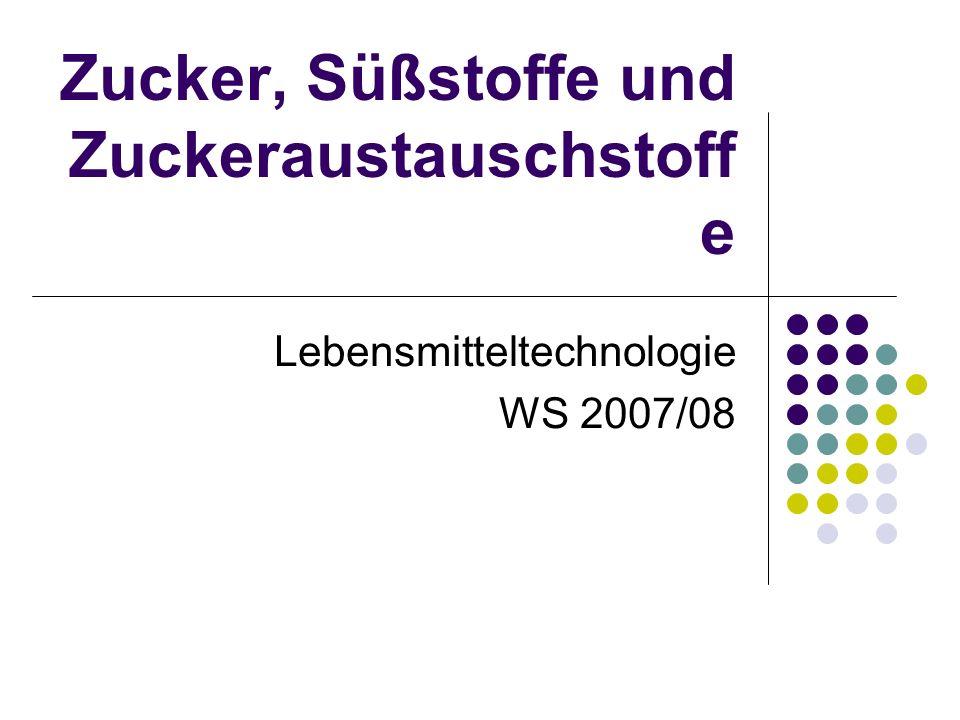 Zucker, Süßstoffe und Zuckeraustauschstoff e Lebensmitteltechnologie WS 2007/08