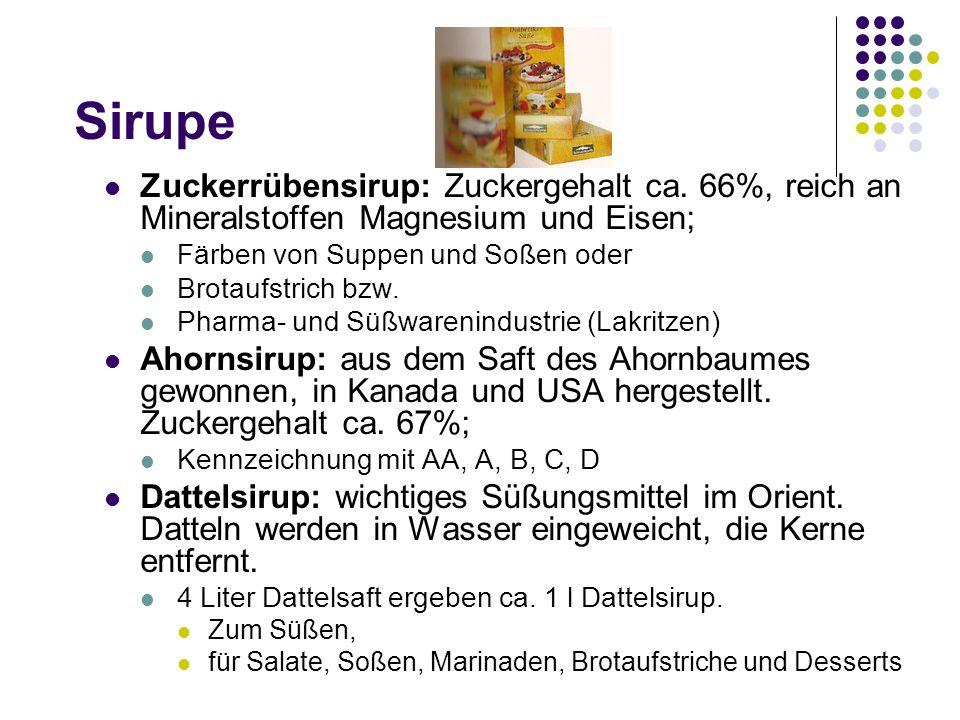 Sirupe Zuckerrübensirup: Zuckergehalt ca. 66%, reich an Mineralstoffen Magnesium und Eisen; Färben von Suppen und Soßen oder Brotaufstrich bzw. Pharma