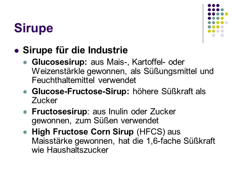 Sirupe Sirupe für die Industrie Glucosesirup: aus Mais-, Kartoffel- oder Weizenstärkle gewonnen, als Süßungsmittel und Feuchthaltemittel verwendet Glu
