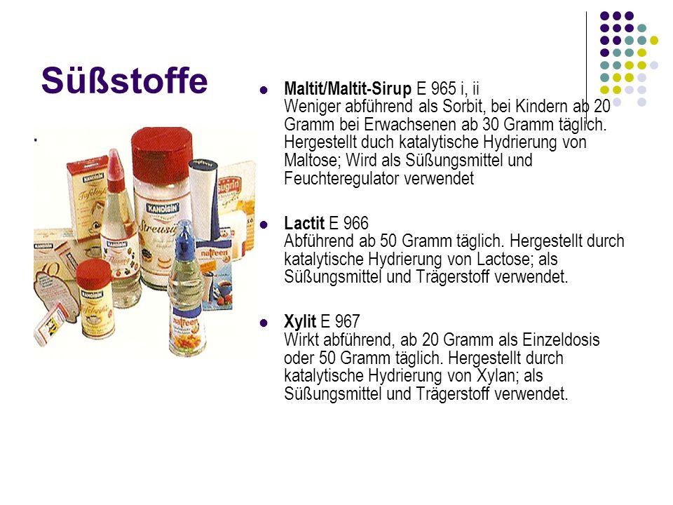 Süßstoffe Maltit/Maltit-Sirup E 965 i, ii Weniger abführend als Sorbit, bei Kindern ab 20 Gramm bei Erwachsenen ab 30 Gramm täglich. Hergestellt duch