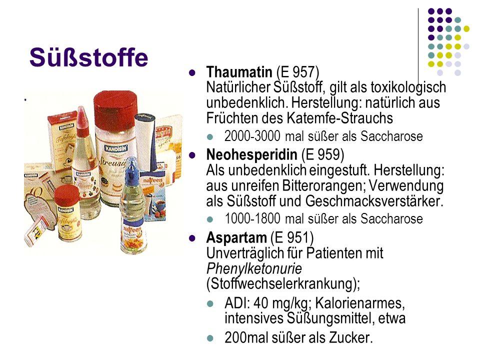 Süßstoffe Thaumatin (E 957) Natürlicher Süßstoff, gilt als toxikologisch unbedenklich. Herstellung: natürlich aus Früchten des Katemfe-Strauchs 2000-3