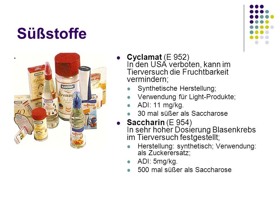 Süßstoffe Cyclamat (E 952) In den USA verboten, kann im Tierversuch die Fruchtbarkeit vermindern; Synthetische Herstellung; Verwendung für Light-Produ
