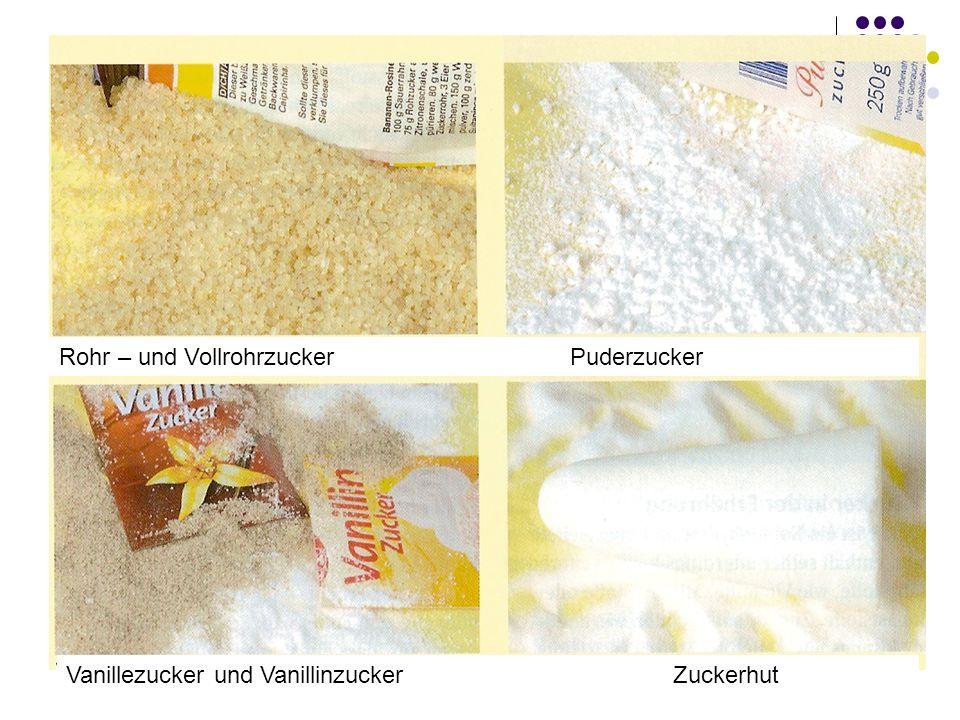 Rohr – und Vollrohrzucker Puderzucker Vanillezucker und Vanillinzucker Zuckerhut