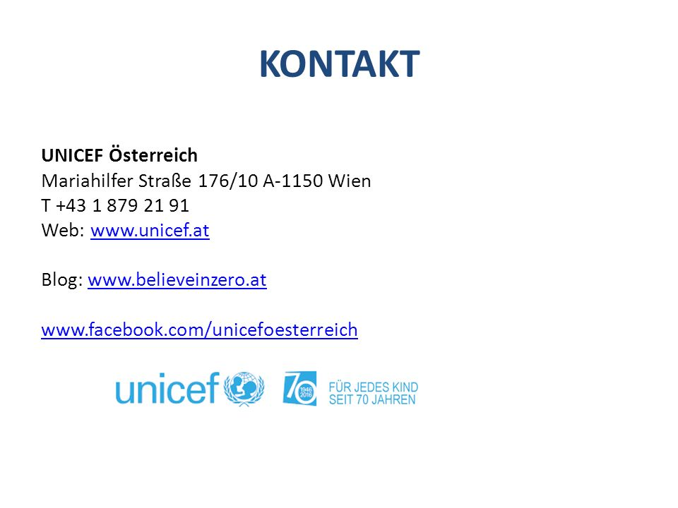 KONTAKT UNICEF Österreich Mariahilfer Straße 176/10 A-1150 Wien T +43 1 879 21 91 Web: www.unicef.atwww.unicef.at Blog: www.believeinzero.atwww.believ