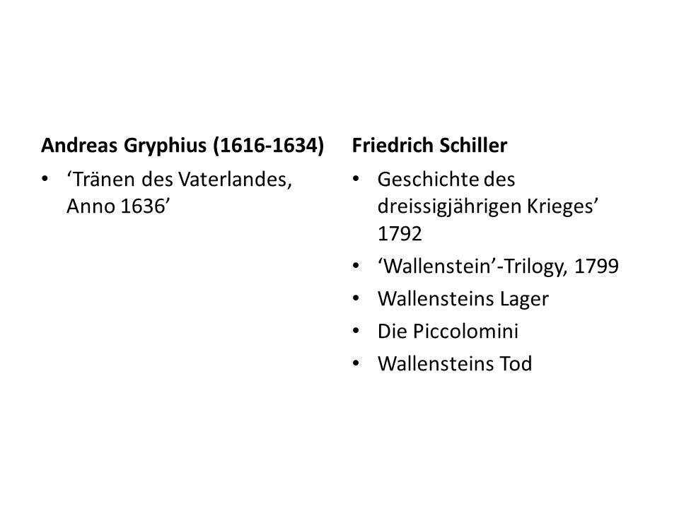 Andreas Gryphius (1616-1634) 'Tränen des Vaterlandes, Anno 1636' Friedrich Schiller Geschichte des dreissigjährigen Krieges' 1792 'Wallenstein'-Trilogy, 1799 Wallensteins Lager Die Piccolomini Wallensteins Tod