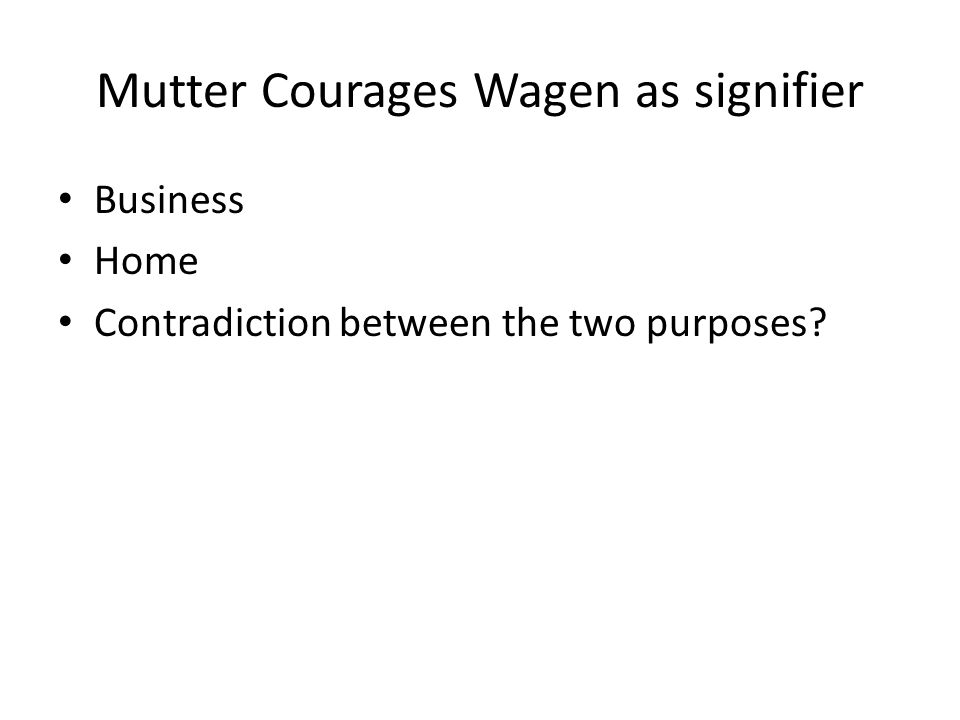 Mutter Courages Wagen as signifier Business Home Contradiction between the two purposes