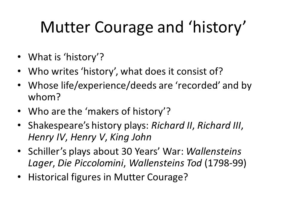 Mutter Courage and 'history' What is 'history'. Who writes 'history', what does it consist of.