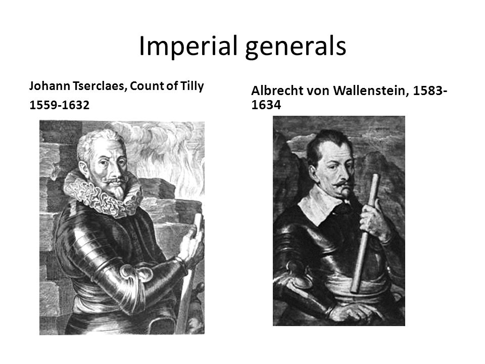 Imperial generals Johann Tserclaes, Count of Tilly 1559-1632 Albrecht von Wallenstein, 1583- 1634