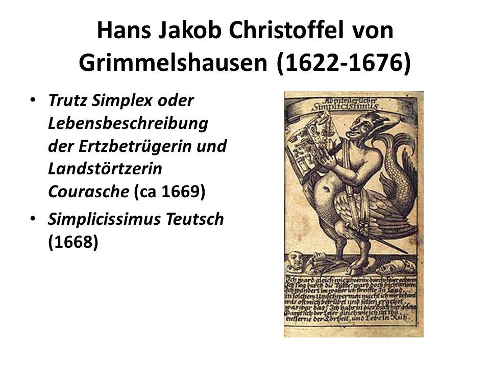 Hans Jakob Christoffel von Grimmelshausen (1622-1676) Trutz Simplex oder Lebensbeschreibung der Ertzbetrügerin und Landstörtzerin Courasche (ca 1669) Simplicissimus Teutsch (1668)