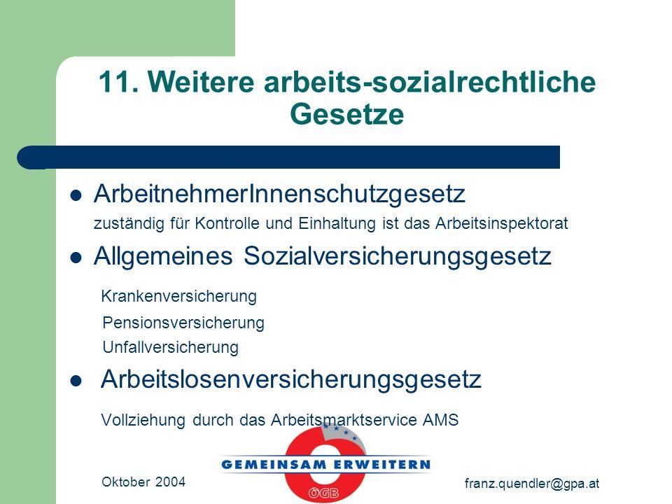 Oktober 2004 franz.quendler@gpa.at 11. Weitere arbeits-sozialrechtliche Gesetze ArbeitnehmerInnenschutzgesetz zuständig für Kontrolle und Einhaltung i