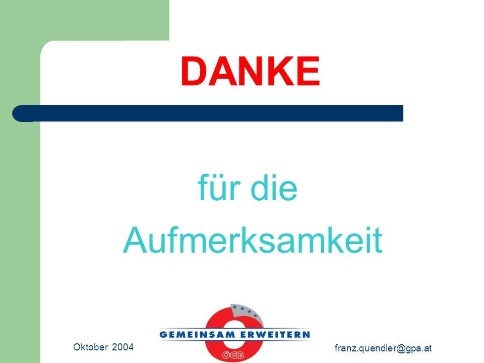 Oktober 2004 franz.quendler@gpa.at DANKE für die Aufmerksamkeit