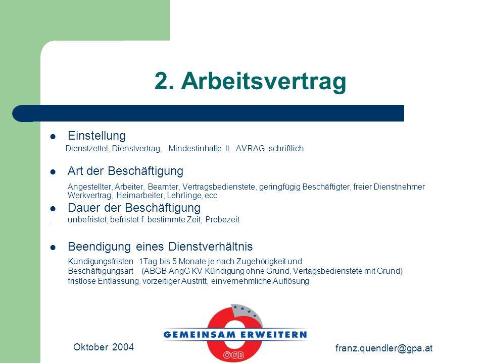 Oktober 2004 franz.quendler@gpa.at 2. Arbeitsvertrag Einstellung Dienstzettel, Dienstvertrag, Mindestinhalte lt. AVRAG schriftlich Art der Beschäftigu
