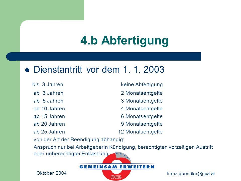 Oktober 2004 franz.quendler@gpa.at 4.b Abfertigung Dienstantritt vor dem 1.