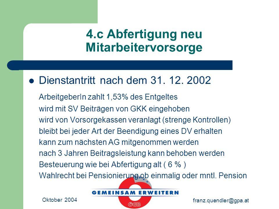 Oktober 2004 franz.quendler@gpa.at 4.c Abfertigung neu Mitarbeitervorsorge Dienstantritt nach dem 31.