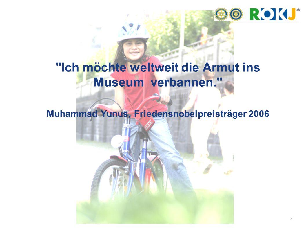 Ich möchte weltweit die Armut ins Museum verbannen. Muhammad Yunus, Friedensnobelpreisträger 2006 2