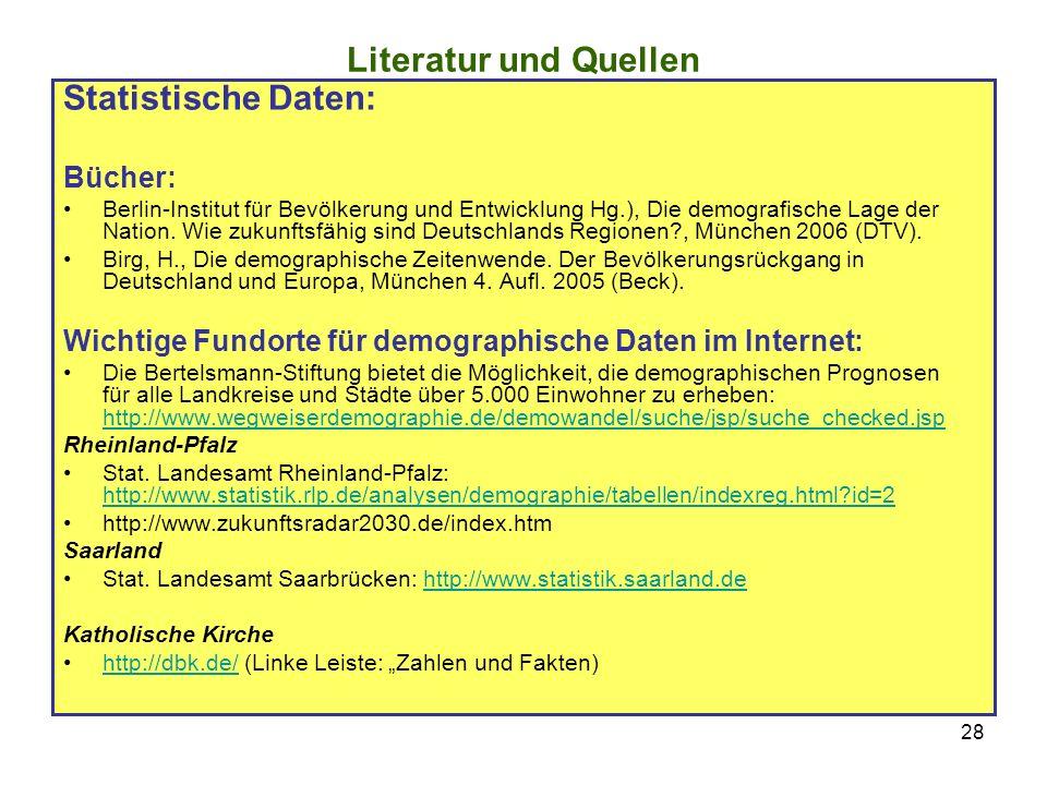 28 Literatur und Quellen Statistische Daten: Bücher: Berlin-Institut für Bevölkerung und Entwicklung Hg.), Die demografische Lage der Nation.