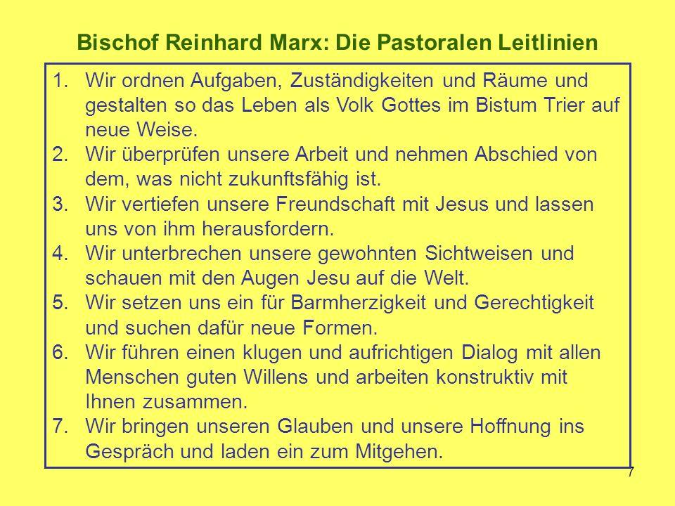 7 1.Wir ordnen Aufgaben, Zuständigkeiten und Räume und gestalten so das Leben als Volk Gottes im Bistum Trier auf neue Weise.